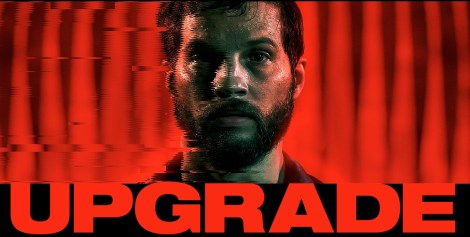 Check Out The Red-Band Trailer & Poster For Leigh Whannell's 'Upgrade' 1