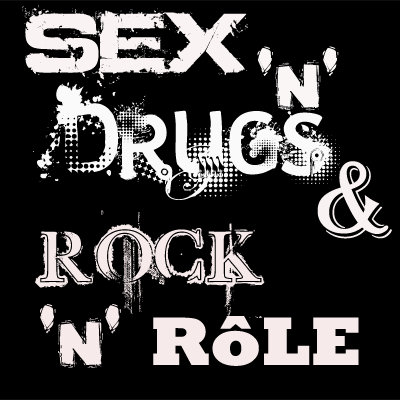 sex and drugs and rock and rôle