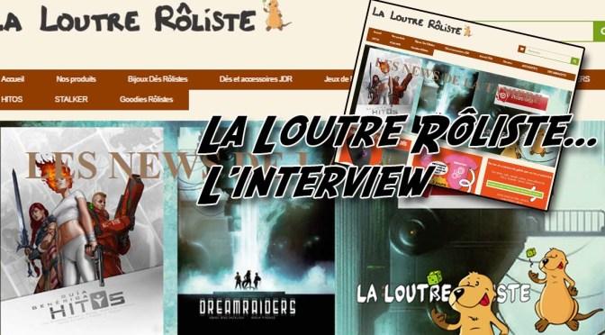 Gobelin Nounours interview la Loutre Rôliste