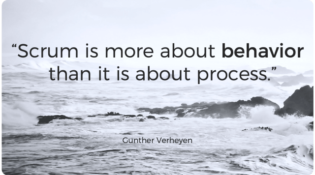 Scrum is more about behavior than it is about process