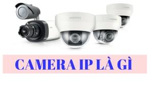 Camera giám sát IP là gì