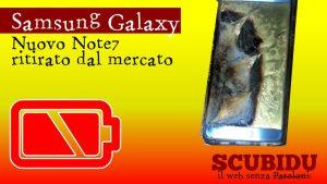 Samsung Galaxy Note 7 | Batterie esplosive – Ritiro immediato dal mercato