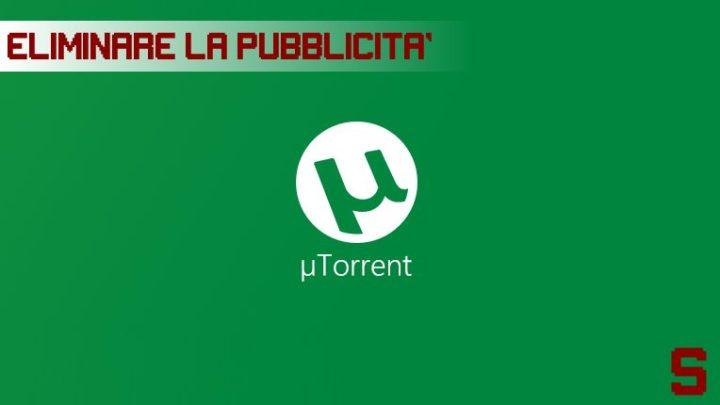 uTorrent | Come eliminare la pubblicità in modo semplice e veloce – tutorial e video