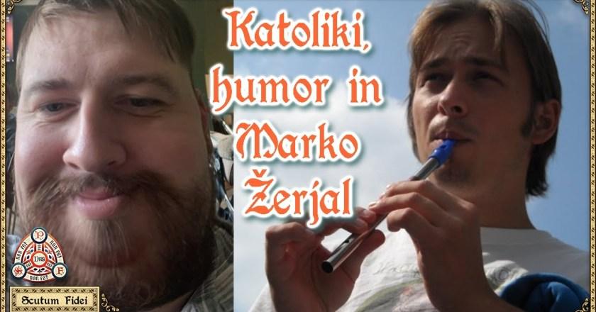 Katoliki, humor in Marko Žerjal