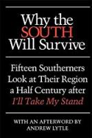 Why the South Will Survive: Fifteen Southerners Look at Their Region a Half Century after I'll Take My Stand