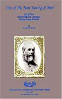 ONE OF THE MOST DARING OF MEN: The Life of Confederate General William Tatum Wofford (Journal of Confederate History Series)