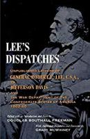Lee's Dispatches: Unpublished Letters of General Robert E. Lee, C.S.A., to Jefferson Davis and the War Department of the Confederate States of America, 1862-65