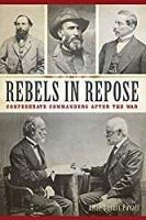Rebels in Repose: Confederate Commanders After the War (Civil War Series)