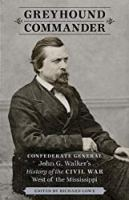 Greyhound Commander: Confederate General John G. Walker's History of the Civil War West of the Mississippi