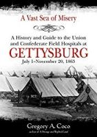A Vast Sea of Misery: A History and Guide to the Union and Confederate Field Hospitals at Gettysburg, July 1-November 20, 1863