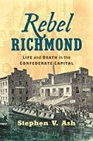 Rebel Richmond: Life and Death in the Confederate Capital (Civil War America)