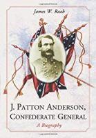 J. Patton Anderson, Confederate General: A Biography