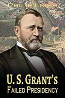 U. S. Grant's Failed Presidency
