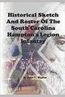 Historical Sketch And Roster Of The South Carolina Hampton's Legion (South Carolina Regimental History Series)