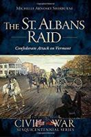 The St. Albans Raid:: Confederate Attack on Vermont (Civil War Series)