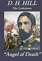 D. H. Hill - The Confederate Angel of Death: Lee's Fighting General (Civil War - Biography of Lee's Fighting General)
