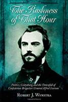 The Rashness of That Hour: Politics, Gettysburg, and the Downfall of Confederate Brigadier General Alfred Iverson