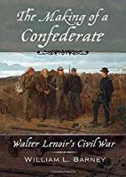 The Making of a Confederate: Walter Lenoir's Civil War (New Narratives in American History)
