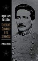 Brigadier General John D. Imboden: Confederate Commander in the Shenandoah