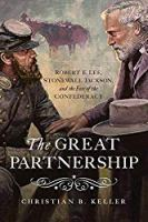 The Great Partnership: Robert E. Lee, Stonewall Jackson, and the Fate of the Confederacy