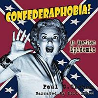 Confederaphobia: An American Epidemic