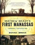 Mathew Brady's First Manassas A Biography & Battlefield Tour