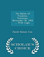 The Battle of Franklin, Tennessee, November 30, 1864 ... With maps. - Scholar's Choice Edition