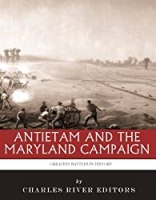 The Greatest Battles in History: Antietam and the Maryland Campaign of 1862