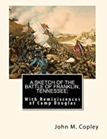 A Sketch of the Battle of Franklin, Tennessee;: With Reminiscences of Camp Douglas