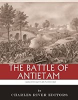The Greatest Battles in History: The Battle of Antietam