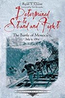 Determined to Stand and Fight: The Battle of Monocacy, July 9, 1864 (Emerging Civil War Series)