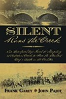 Silent Runs the Creek: Two Bare-faced boys March to Sharpsburg at Antietam Creek to Face the Bloodiest Day's Battle in the Civil War
