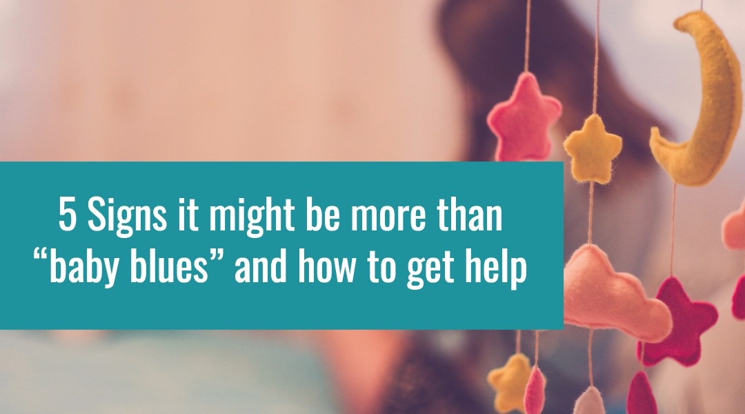 """5 Signs it might be more than """"baby blues"""" and how to get help"""