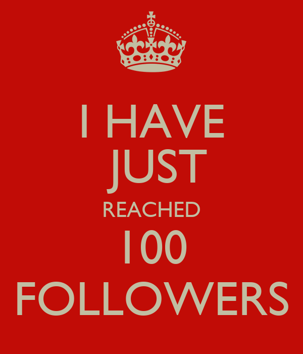 I HAVE  JUST REACHED 100 FOLLOWERS