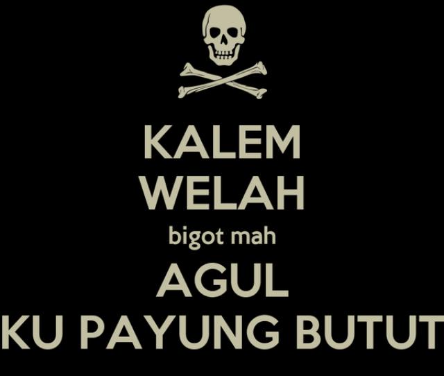 Kalem Welah B T Mah Agul Ku Payung Butut