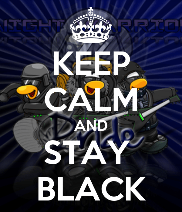 KEEP CALM AND STAY  BLACK