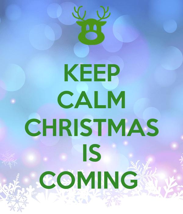 KEEP CALM CHRISTMAS IS COMING Poster | kayla_reincubate ...