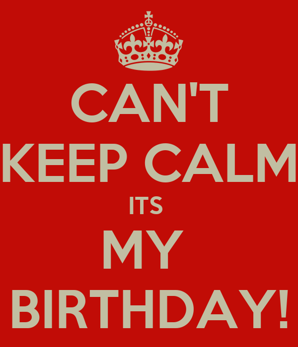 CANT KEEP CALM ITS MY BIRTHDAY Poster Mrrichards