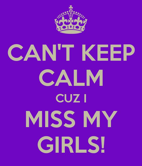 CANT KEEP CALM CUZ I MISS MY GIRLS Poster Minz Keep