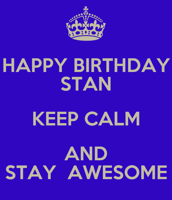 Happy Birthday Stan Keep Calm And Stay Awesome Poster