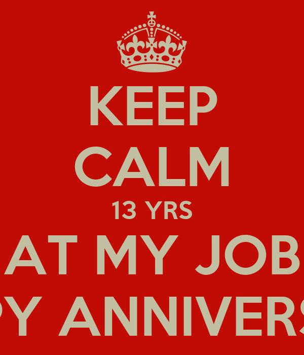 Keep Calm 13 Yrs At My Job Happy Anniversary Poster