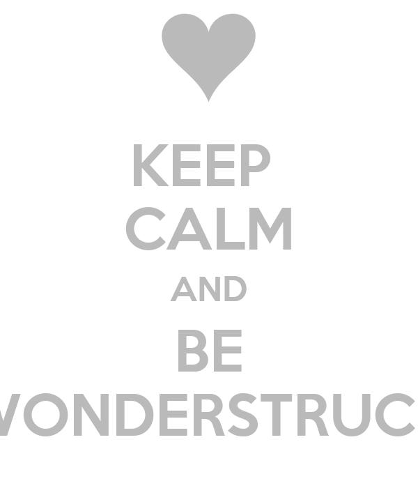 Keep Calm And Be Wonderstruck
