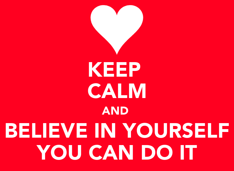 https://i2.wp.com/sd.keepcalm-o-matic.co.uk/i/keep-calm-and-believe-in-yourself-you-can-do-it.png