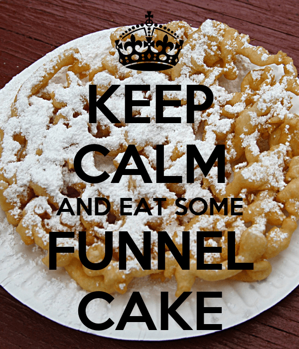 keep-calm-and-eat-some-funnel-cake.png (600×700)