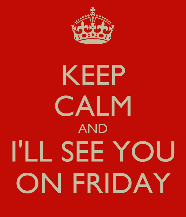 KEEP CALM AND ILL SEE YOU ON FRIDAY Poster NO Keep