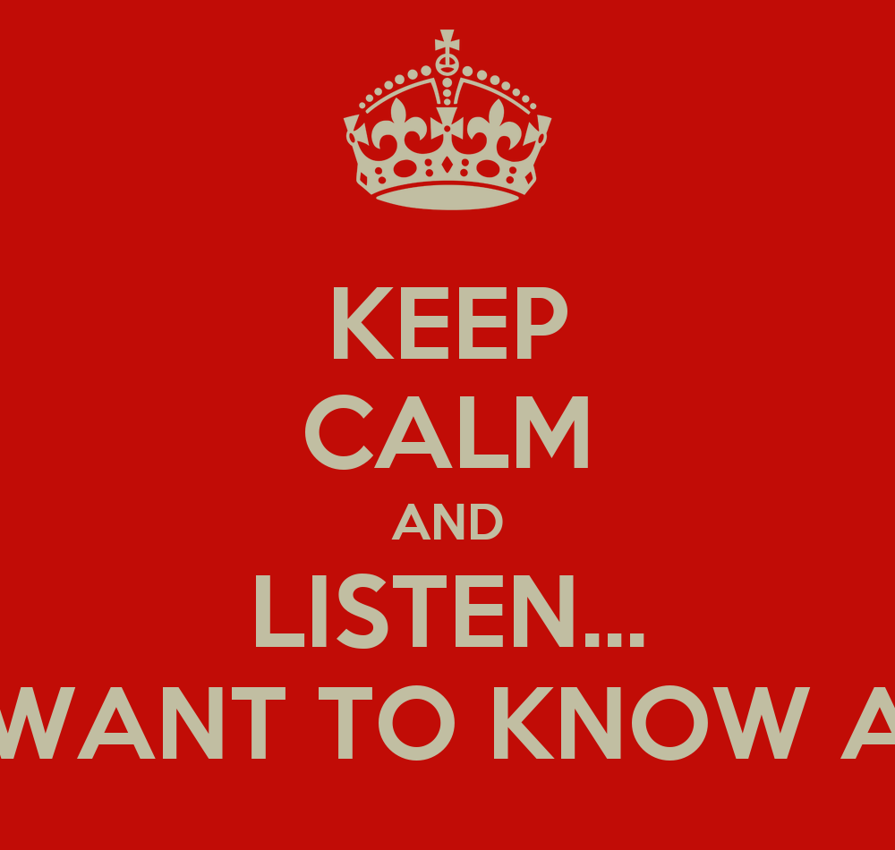 KEEP CALM AND LISTEN DO YOU WANT TO KNOW A SECRET