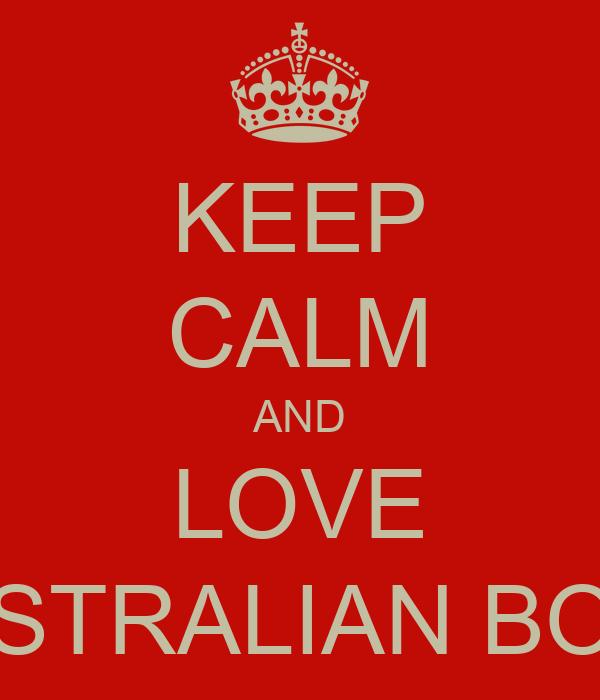 Keep Calm And Love Australian Boys