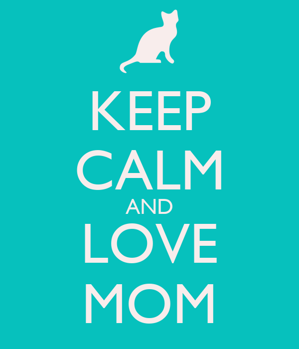 Keep Calm And Love Mom