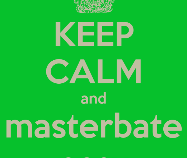 Keep Calm And Masterbate Easy