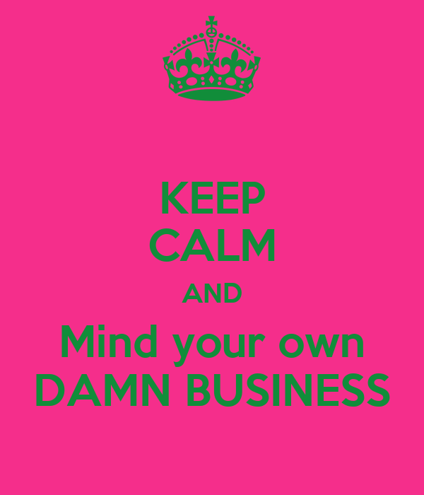 Mind Your Damn Business Quotes